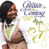 Greater is Coming - Radio Version Single by Jekalyn Carr