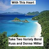 With This Heart by Take Two Variety Band (Russ and Donna Miller)