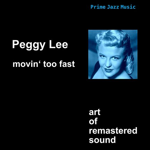 Movin' Too Fast by Peggy Lee