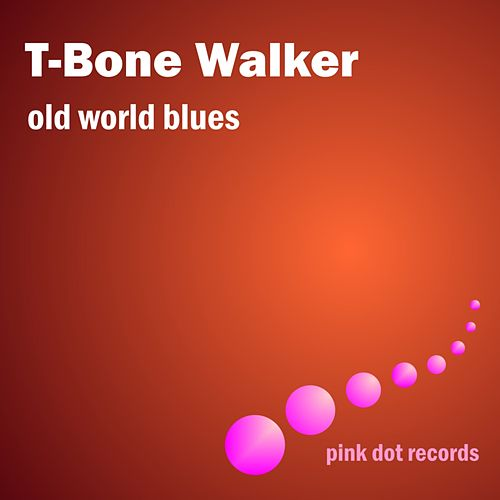 Old World Blues by T-Bone Walker