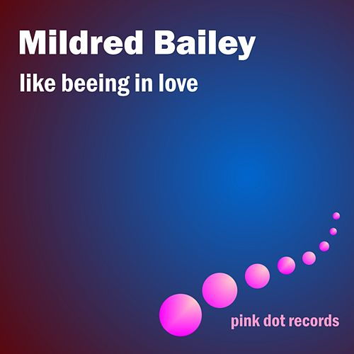 Like Being In Love by Mildred Bailey