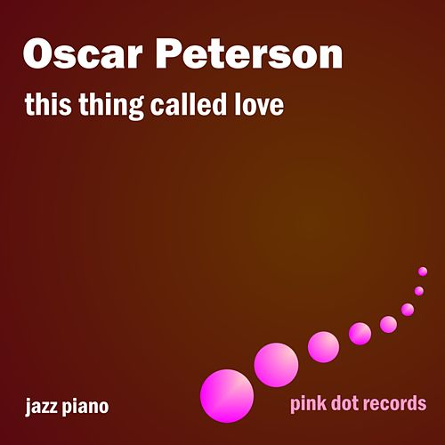 This Thing Called Love - Jazz Piano by Oscar Peterson