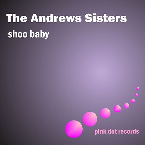 Shoo Baby by The Andrews Sisters