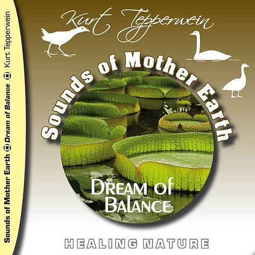 Sounds of Mother Earth - Dream of Balance, Healing Nature by Kurt Tepperwein