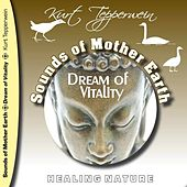 Sounds of Mother Earth - Dream of Vitality by Kurt Tepperwein
