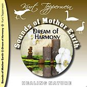 Sounds of Mother Earth - Dream of Harmony, Healing Nature by Kurt Tepperwein
