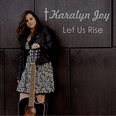 Let Us Rise by Karalyn Joy
