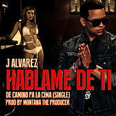 Hablame de Ti - Single by J. Alvarez