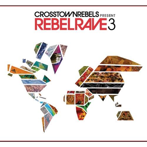 Crosstown Rebels Present Rebel Rave 3 by Various Artists