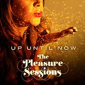 The Pleasure Sessions EP by Up Until Now