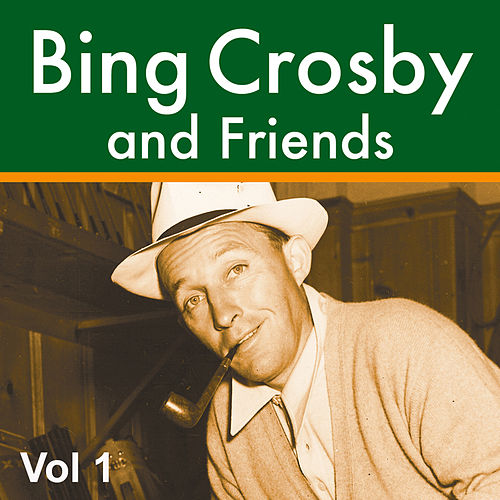 Bing Crosby and Friends Vol 1 by Various Artists