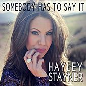 Somebody Has to Say It by Hayley Stayner
