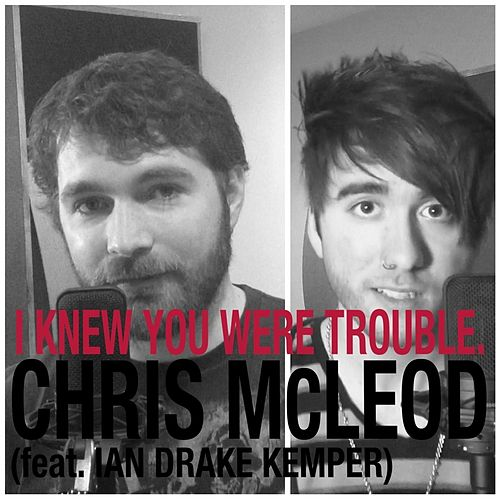 I Knew You Were Trouble (feat. Ian Drake Kemper) by Chris McLeod