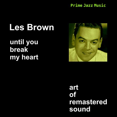 Until You Break My Heart by Les Brown