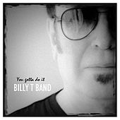 You gotta do it by Billy T Band
