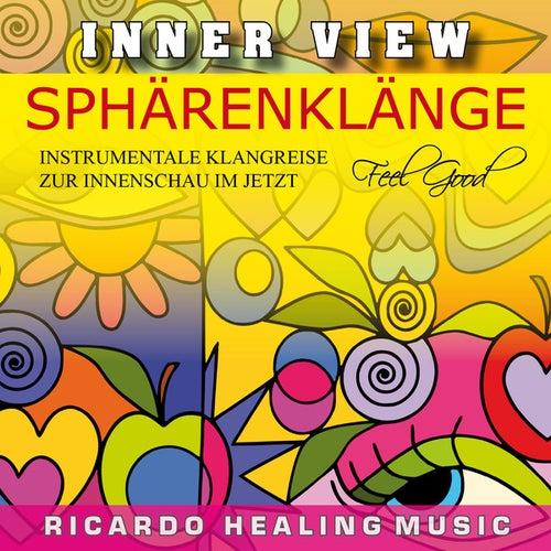 Inner View - Sphärenklänge - Instrumentale Klangreise Zur Innenschau Im Jetzt by Ricardo M.
