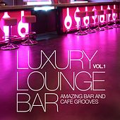 Luxury Lounge Bar, Vol. 1 (Amazing Bar and Cafe Grooves) by Various Artists