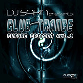 DJ Sakin Presents: Club Trance Future Edition, Vol. 1 by Various Artists