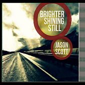 Brighter Shining Still by Jason Scott