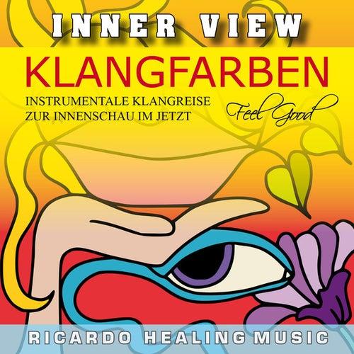 Inner View - Klangfarben - Instrumentale Klangreise zur Innenschau im Jetzt by Ricardo M.