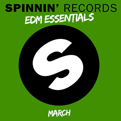 Spinnin' Records EDM Essentials March by Various Artists