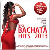 Big Bachata Hits 2013, Vol. 1 (20 Original Bachata Hits) by Various Artists
