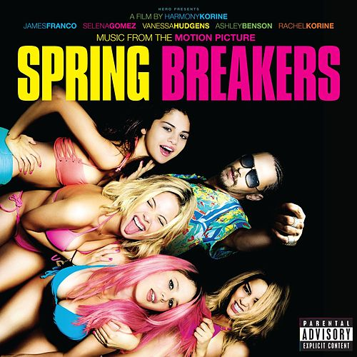 Music From The Motion Picture Spring Breakers by Various Artists
