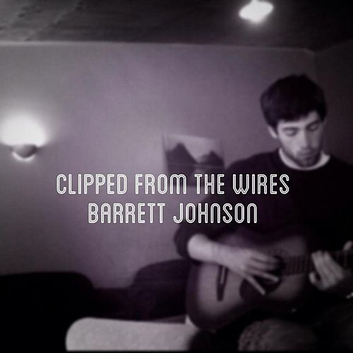 Clipped from the Wires by Barrett Johnson
