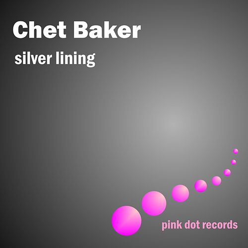 Silver Lining - Jazz Vocals by Chet Baker
