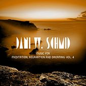 Music For Meditation, Relaxation And Dreaming Vol. 4 by Dani W. Schmid