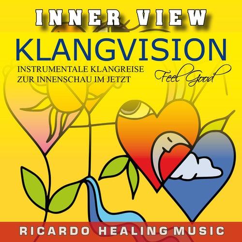 Inner View - Klangvision - Insturmentale Klangreise zur Innenschau im Jetzt by Ricardo M.