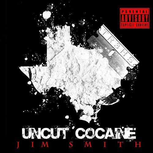 Uncut Cocaine by Jim Smith