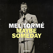 Maybe Someday by Mel Tormè