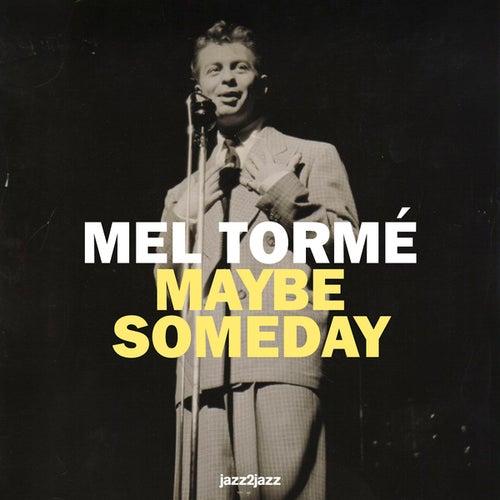 Maybe Someday by Mel Tormè