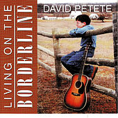 Living On the Borderline by David Petete