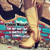 Yoooo Maaan! The Hip Hop Rap & Ghetto Tek Compilation by Various Artists