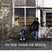 In the Name Of Jesus by David Petete