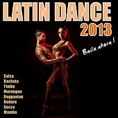 Latin Dance 2013 (Bachata, Merengue, Salsa, Reggaeton, Kuduro, Mambo, Cumbia, Cubaton) by Various Artists