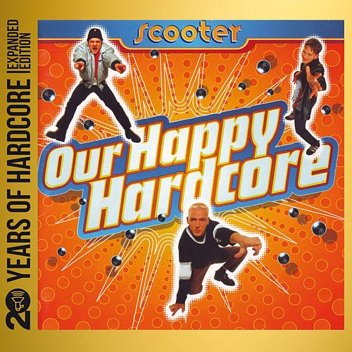 Our Happy Hardcore (20 Years of Hardcore Expanded Edition) by Scooter