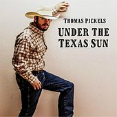 Under the Texas Sun by Thomas Pickels