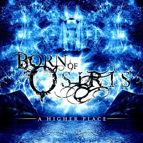 A Higher Place by Born Of Osiris