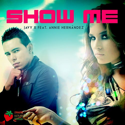 Show Me (feat. Annie Hernandez) by Javy X
