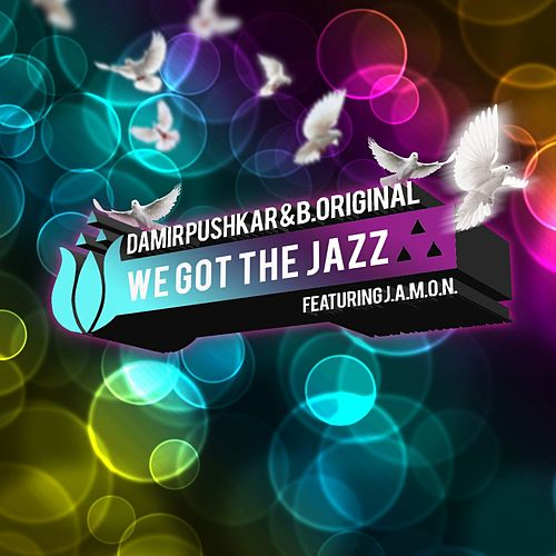 We Got The Jazz [Part 2] (feat. J.A.M.O.N.) by Damir Pushkar