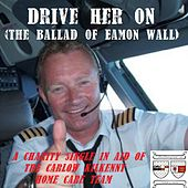 Drive Her On (The Ballad of Eamon Wall) by Sean Kelly
