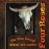 Do You Know What We Mean by Four Roses