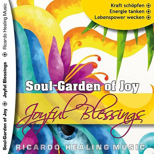 Soul-Garden of Joy - Joyful Blessings by Ricardo M.