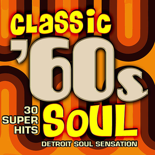 Classic 60s Soul - 30 Super Hits by Detroit Soul Sensation