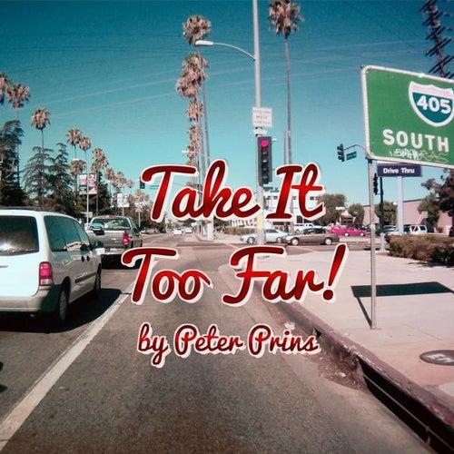 Take It Too Far by Peter Prins