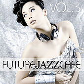Future Jazz Cafe Vol.3 by Various Artists