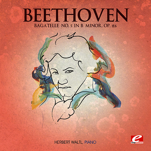 Beethoven: Bagatelle No. 5 in B Minor, Op. 126 (Digitally Remastered) by Herbert Waltl